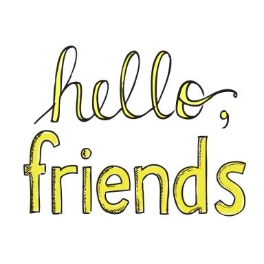 hello, friends